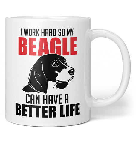 I Work Hard So My Beagle Can Have a Better Life - Coffee Mug / Tea Cup
