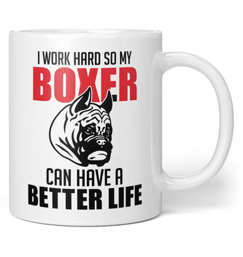 I Work Hard So My Boxer Can Have a Better Life - Coffee Mug / Tea Cup