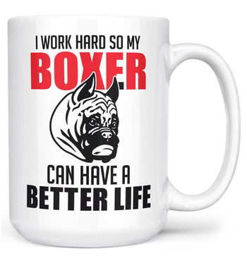 I Work Hard So My Boxer Can Have a Better Life - Mug - Large - 15oz