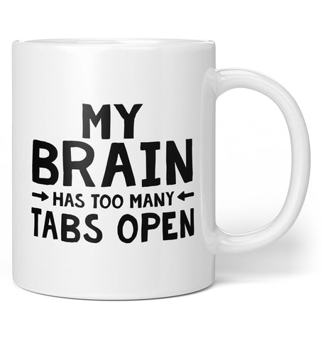 My Brain Has Too Many Tabs Open - Coffee Mug / Tea Cup