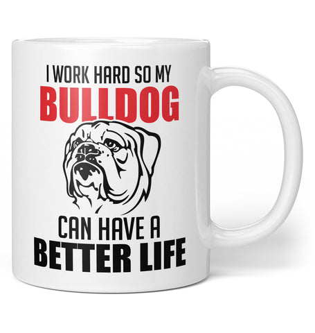I Work Hard So My Bulldog Can Have a Better Life - Mug / Tea Cup