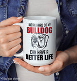 I Work Hard So My Bulldog Can Have a Better Life - Mug - [variant_title]