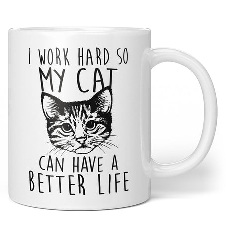 I Work Hard So My Cat Can Have a Better Life - Mug