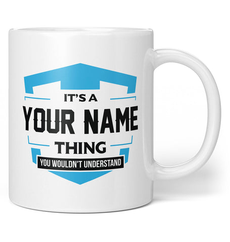 It's a (Your Name) Thing You Wouldn't Understand - Mug / Tea Cup