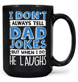 I Don't Always Tell Dad Jokes - Mug - Coffee Mugs