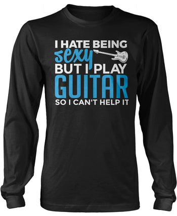 I Hate Being Sexy But I Play Guitar - T-Shirts
