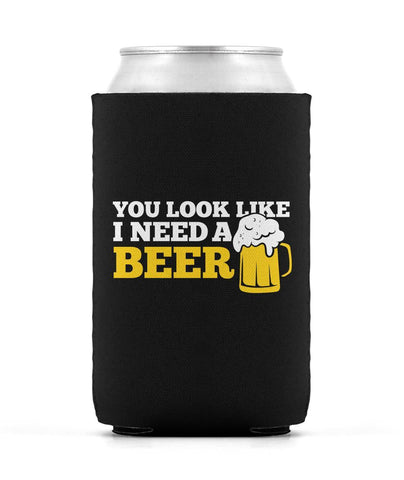 You Look Like I Need a Beer - Can Cooler