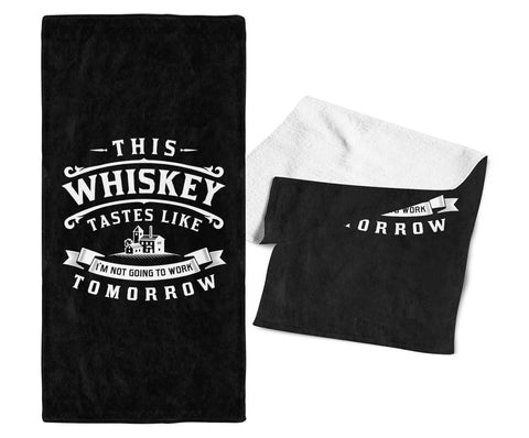 This Whiskey Tastes Like I'm Not Going To Work Tomorrow - Bar Towel