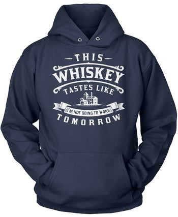 This Whiskey Tastes Like I'm Not Going To Work Tomorrow - Pullover Hoodie / Navy / S