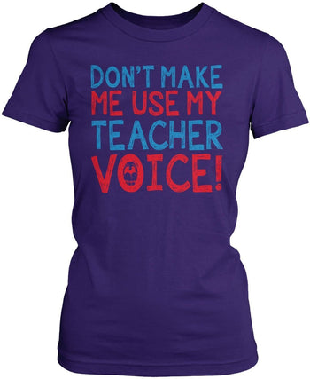 Don't Make Me Use My Teacher Voice - T-Shirts