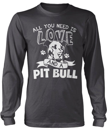 All You Need Is Love and a Pit Bull - T-Shirts