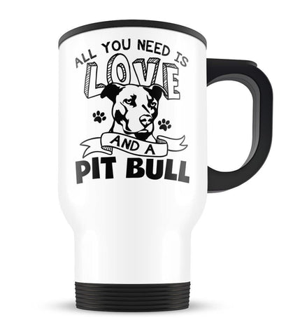 All You Need Is Love and a Pit Bull - Travel Mug - Travel Mugs