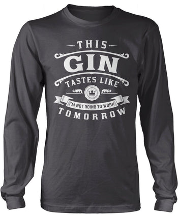 This Gin Tastes Like I'm Not Going To Work Tomorrow Longsleeve T-Shirt