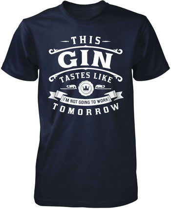 This Gin Tastes Like I'm Not Going To Work Tomorrow T-Shirt