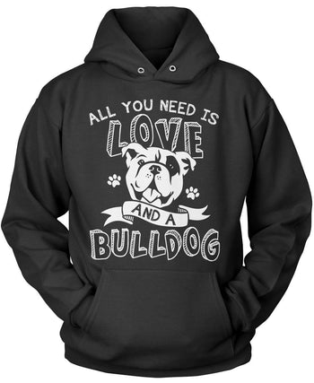 All You Need Is Love and a Bulldog - T-Shirts