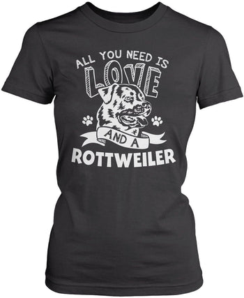 All You Need Is Love and a Rottweiler - T-Shirts