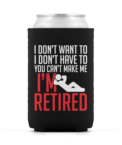 You Can't Make Me I'm Retired - Can Cooler