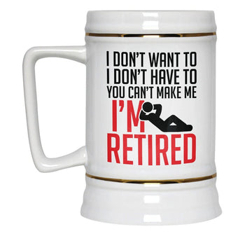 You Can't Make Me I'm Retired - Beer Stein - [variant_title]