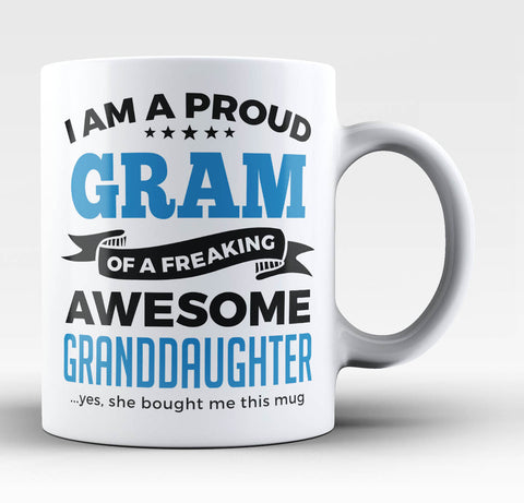 Proud Gram of An Awesome Granddaughter - Coffee Mug / Tea Cup