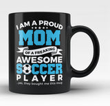 Proud Mom of An Awesome Soccer Player - Black Mug / Tea Cup