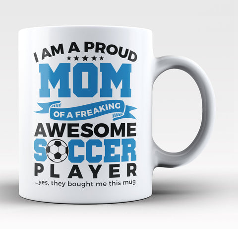 Proud Mom of An Awesome Soccer Player - Coffee Mug / Tea Cup