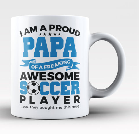 Proud Papa of An Awesome Soccer Player - Coffee Mug / Tea Cup