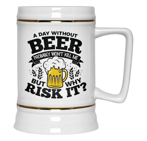 A Day Without Beer - Beer Stein - Beer Steins