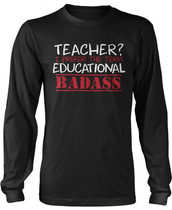 Teacher? I Prefer Educational Badass Longsleeve T-Shirt