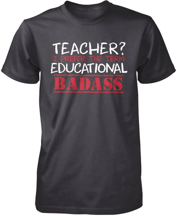 Teacher? I Prefer Educational Badass T-Shirt