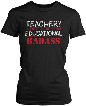 Teacher? I Prefer Educational Badass Women's Fit T-Shirt