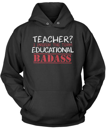 Teacher? I Prefer Educational Badass Pullover Hoodie Sweatshirt