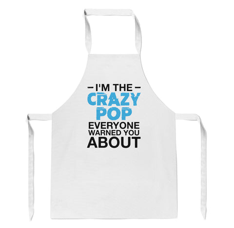 I'm the Crazy Pop Everyone Warned You About - Apron