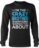 I'm the Crazy Brother Everyone Warned You About Longsleeve T-Shirt