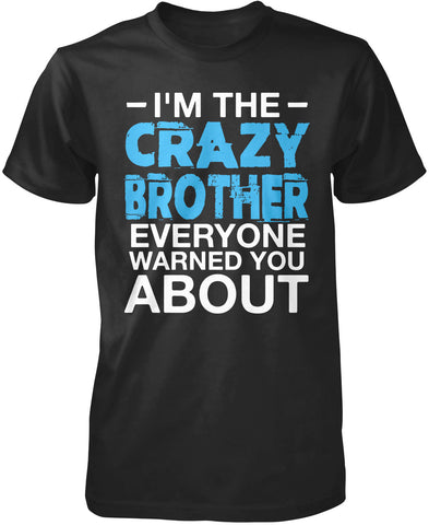I'm the Crazy Brother Everyone Warned You About T-Shirt