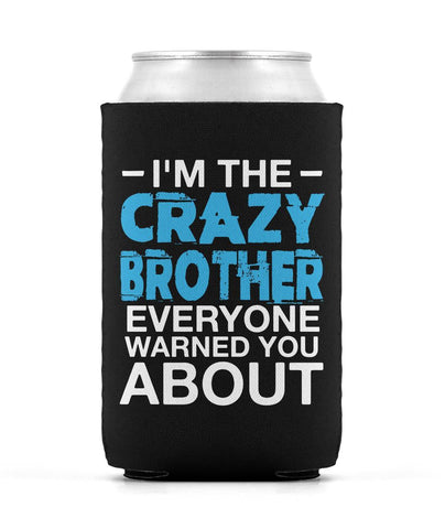 I'm the Crazy Brother Everyone Warned You About - Can Cooler