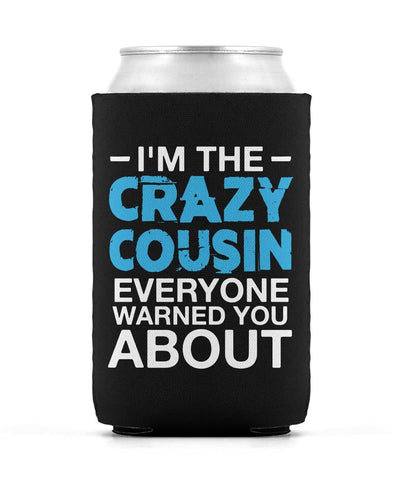 I'm the Crazy Cousin Everyone Warned You About - Can Cooler