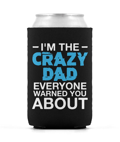 I'm the Crazy Dad Everyone Warned You About - Can Cooler