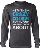I'm the Crazy Cousin Everyone Warned You About Longsleeve T-Shirt