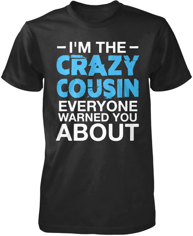 I'm the Crazy Cousin Everyone Warned You About T-Shirt