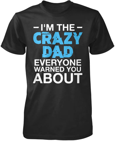I'm the Crazy Dad Everyone Warned You About T-Shirt