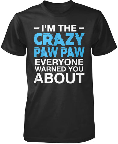 I'm the Crazy Paw Paw Everyone Warned You About T-Shirt