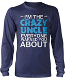 I'm the Crazy Uncle Everyone Warned You About Longsleeve T-Shirt