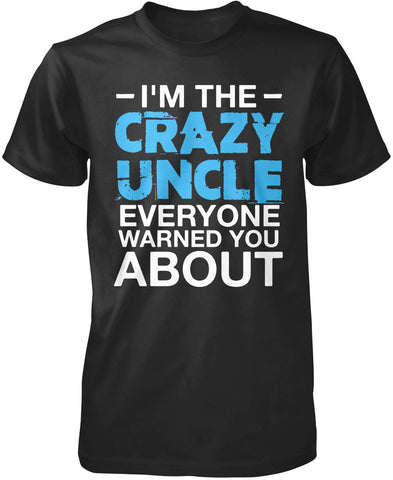 I'm the Crazy Uncle Everyone Warned You About T-Shirt