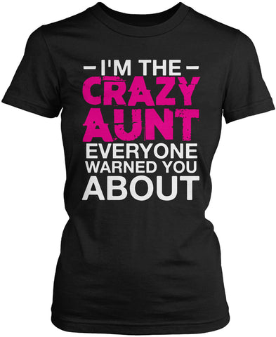 I m the Crazy Aunt Everyone Warned You About Women s Fit T-Shirt 3754c13a4b