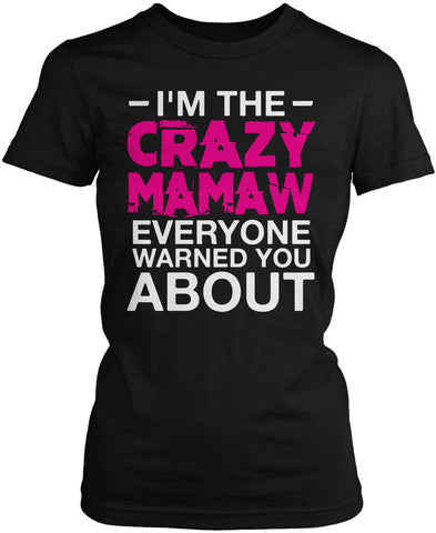 I'm the Crazy Mamaw Everyone Warned You About Women's Fit T-Shirt