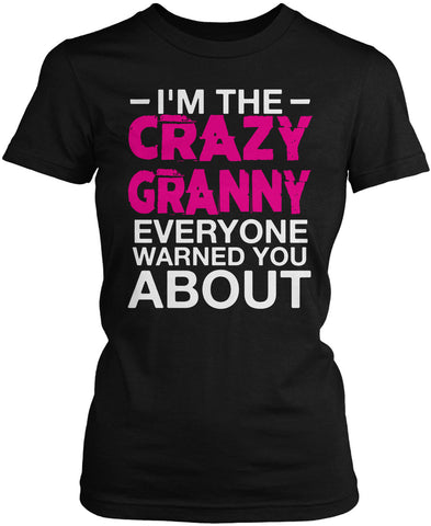 I'm the Crazy Granny Everyone Warned You About Women's Fit T-Shirt