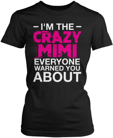 I'm the Crazy Mimi Everyone Warned You About Women's Fit T-Shirt