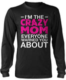 I'm the Crazy Mom Everyone Warned You About Longsleeve T-Shirt