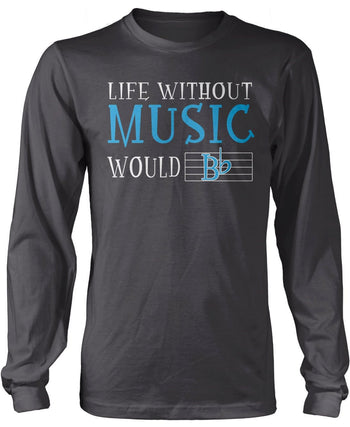 Life Without Music Would B Flat Longsleeve T-Shirt