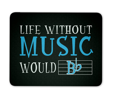 Life Without Music Would B Flat - Mouse Pad